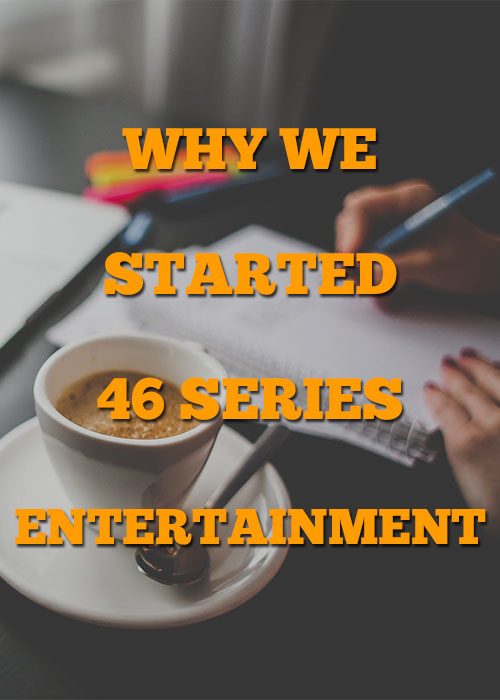 Why We Started 46 Series Entertainment